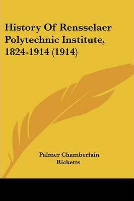History of Rensselaer Polytechnic Institute, 1824-1914 (1914)