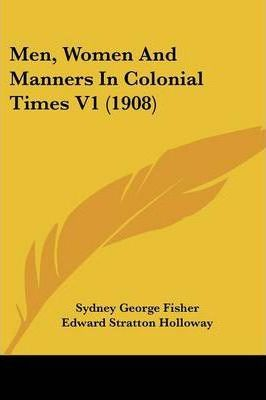 Men, Women and Manners in Colonial Times V1 (1908)