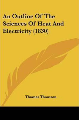 An Outline of the Sciences of Heat and Electricity (1830)