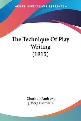 The Technique of Play Writing (1915)
