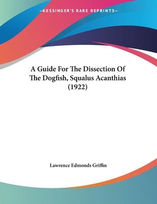 A Guide for the Dissection of the Dogfish, Squalus Acanthias (1922)