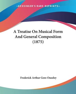 A Treatise on Musical Form and General Composition (1875)