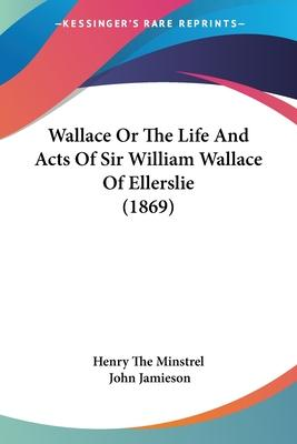 Wallace or the Life and Acts of Sir William Wallace of Ellerslie (1869)