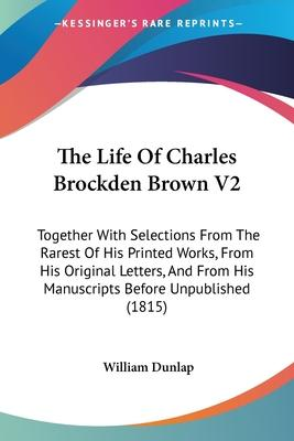 The Life of Charles Brockden Brown V2