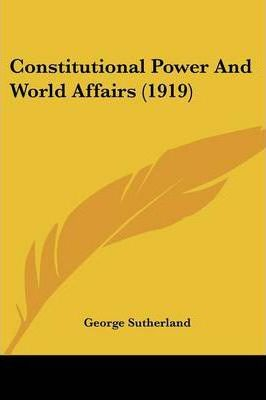 Constitutional Power and World Affairs (1919)