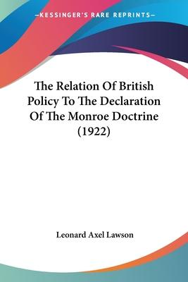 The Relation of British Policy to the Declaration of the Monroe Doctrine (1922)