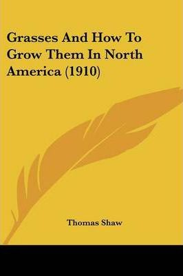 Grasses and How to Grow Them in North America (1910)