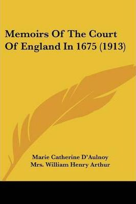 Memoirs of the Court of England in 1675 (1913)