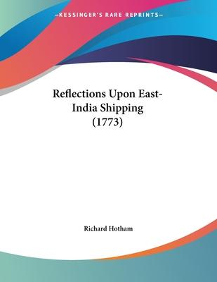 Reflections Upon East-India Shipping (1773)