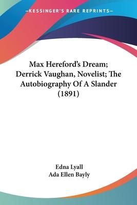 Max Hereford's Dream; Derrick Vaughan, Novelist; The Autobiography of a Slander (1891)