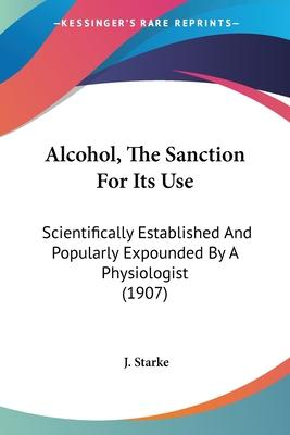 Alcohol, the Sanction for Its Use