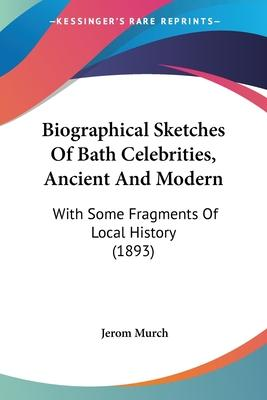 Biographical Sketches of Bath Celebrities, Ancient and Modern