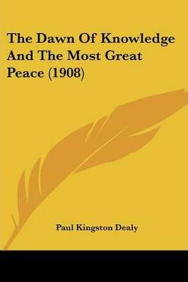 The Dawn of Knowledge and the Most Great Peace (1908)
