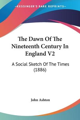 The Dawn of the Nineteenth Century in England V2