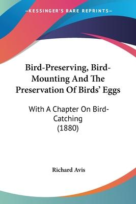 Bird-Preserving, Bird-Mounting and the Preservation of Birds' Eggs
