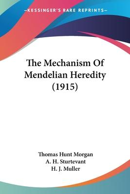 The Mechanism of Mendelian Heredity (1915)