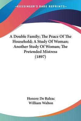 A Double Family; The Peace of the Household; A Study of Woman; Another Study of Woman; The Pretended Mistress (1897)