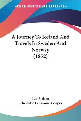 A Journey to Iceland and Travels in Sweden and Norway (1852)