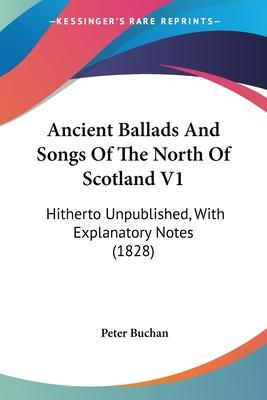 Ancient Ballads and Songs of the North of Scotland V1