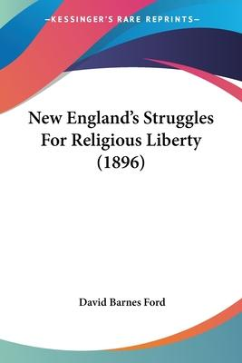 New England's Struggles for Religious Liberty (1896)