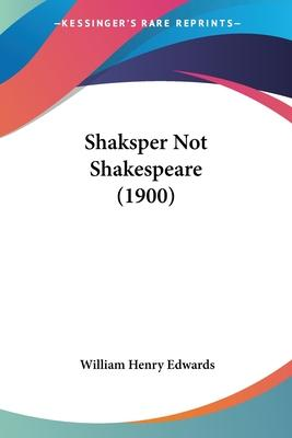 Shaksper Not Shakespeare (1900)