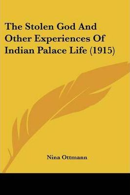 The Stolen God and Other Experiences of Indian Palace Life (1915)