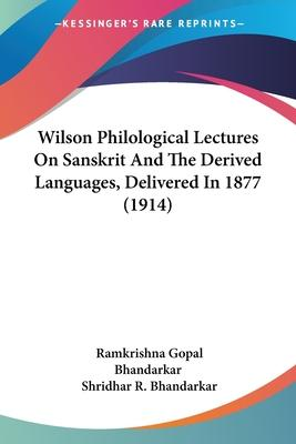 Wilson Philological Lectures on Sanskrit and the Derived Languages, Delivered in 1877 (1914)