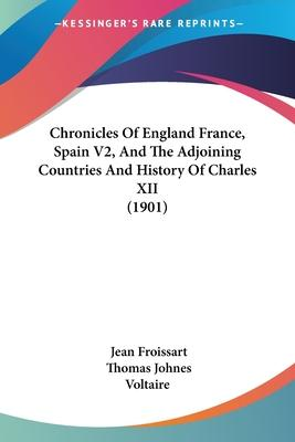 Chronicles of England France, Spain V2, and the Adjoining Countries and History of Charles XII (1901)