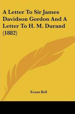 A Letter to Sir James Davidson Gordon and a Letter to H. M. Durand (1882)