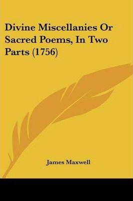 Divine Miscellanies or Sacred Poems, in Two Parts (1756)