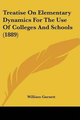 Treatise on Elementary Dynamics for the Use of Colleges and Schools (1889)