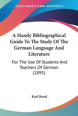 A Handy Bibliographical Guide to the Study of the German Language and Literature