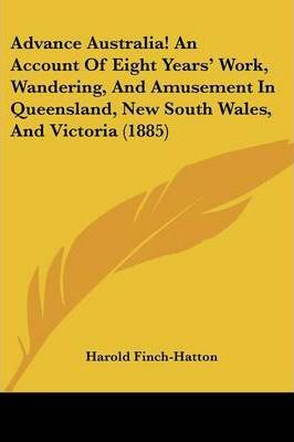 Advance Australia! an Account of Eight Years' Work, Wandering, and Amusement in Queensland, New South Wales, and Victoria (1885)