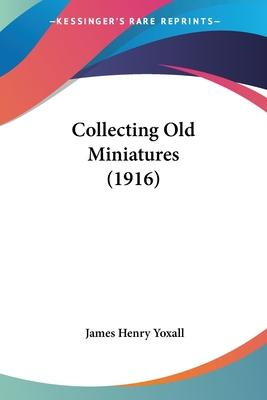 Collecting Old Miniatures (1916)