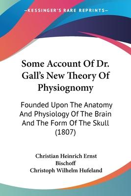 Some Account of Dr. Gall's New Theory of Physiognomy