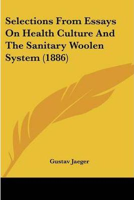 Selections from Essays on Health Culture and the Sanitary Woolen System (1886)