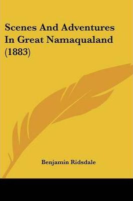 Scenes and Adventures in Great Namaqualand (1883)