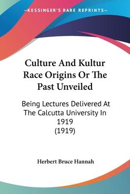Culture and Kultur Race Origins or the Past Unveiled