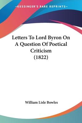 Letters to Lord Byron on a Question of Poetical Criticism (1822)