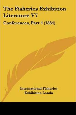 The Fisheries Exhibition Literature V7