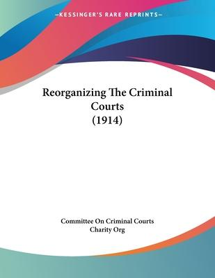 Reorganizing the Criminal Courts (1914)