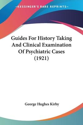 Guides for History Taking and Clinical Examination of Psychiatric Cases (1921)