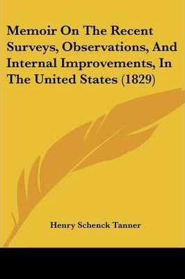Memoir on the Recent Surveys, Observations, and Internal Improvements, in the United States (1829)
