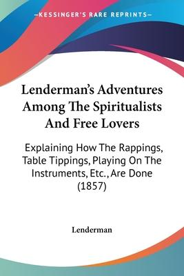 Lenderman's Adventures Among the Spiritualists and Free Lovers