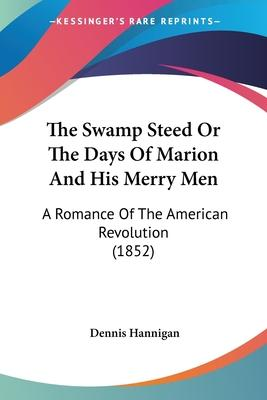 The Swamp Steed or the Days of Marion and His Merry Men