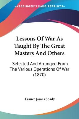 Lessons of War as Taught by the Great Masters and Others