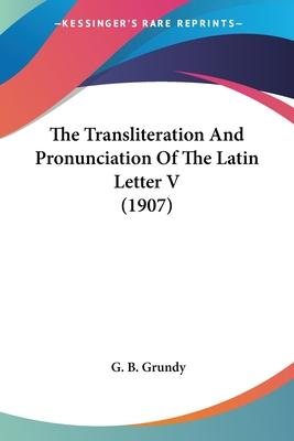 The Transliteration and Pronunciation of the Latin Letter V (1907)