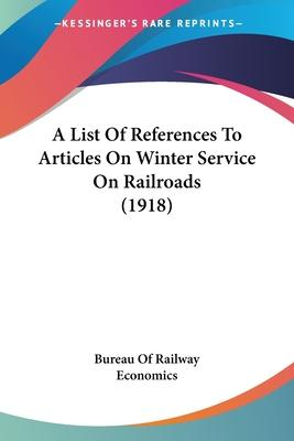 A List of References to Articles on Winter Service on Railroads (1918)
