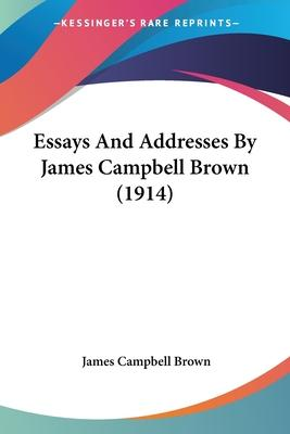 Essays and Addresses by James Campbell Brown (1914)