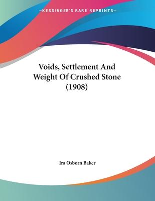 Voids, Settlement and Weight of Crushed Stone (1908)